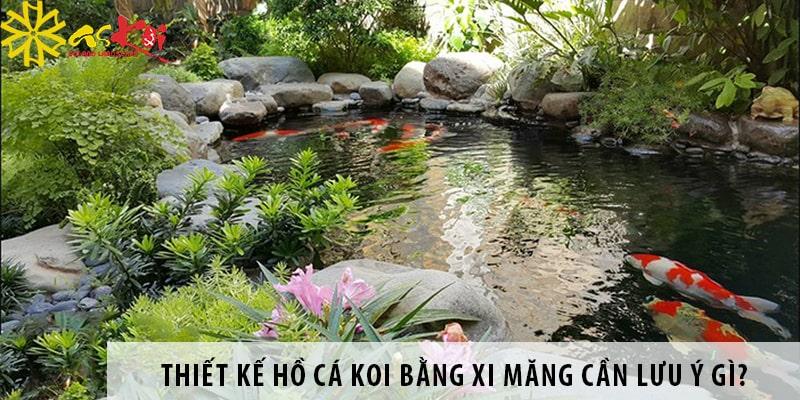 Thiết Kế Hồ Cá Koi Bằng Xi Măng Cần Lưu ý Gì?